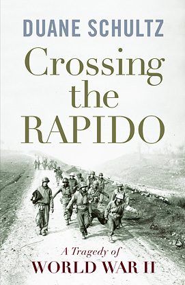 Crossing the Rapido by Duane Schultz A Tragedy of WWII and other WWII and Civil War History Books by Duane Schultz